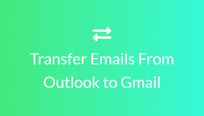 Transfer Emails from Outlook to Gmail